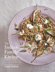 The Indian Family Kitchen - Classic Dishes for a New Generation ebook by Anjali Pathak