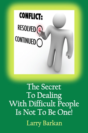 The Secret To Dealing With Difficult People Is Not To Be One: 7 Tactics To  Disarm Difficult People