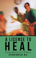 A License to Heal ebook by Steven Bentley, M.D.