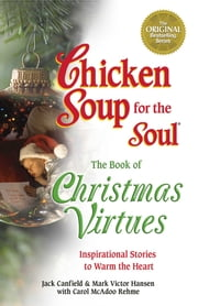Chicken Soup for the Soul The Book of Christmas Virtues - Inspirational Stories to Warm the Heart ebook by Jack Canfield,Mark Victor Hansen