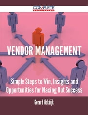 Vendor Management - Simple Steps to Win, Insights and Opportunities for Maxing Out Success ebook by Gerard Blokdijk