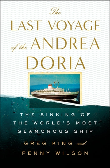 The Last Voyage of the Andrea Doria - The Sinking of the World's Most Glamorous Ship ebook by Greg King,Penny Wilson