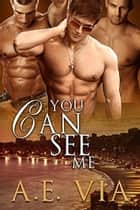 You Can See Me ebook by A.E. Via