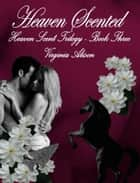 Heaven Scented - The Heaven Scent Series, #1 ebook by Virginia Alison