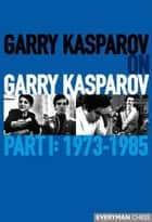 Garry Kasparov on Garry Kasparov, Part 1: 1973-1985 ebook by Garry Kasparov