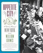 Appetite City - A Culinary History of New York ebook by William Grimes