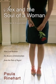 Sex and the Soul of a Woman - How God Restores the Beauty of Relationship from the Pain of Regret ebook by Paula Rinehart