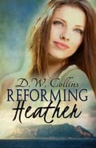 Reforming Heather ebook by D. W. Collins