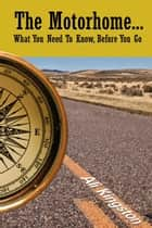 The Motorhome...What You Need to Know, Before You Go ebook by Alison Davie