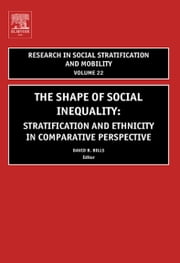 The Shape of Social Inequality: Stratification and Ethnicity in Comparative Perspective ebook by Bills, David