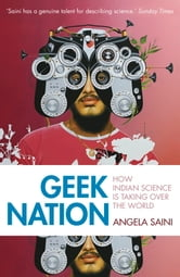 Geek Nation - How Indian Science is Taking Over the World ebook by Angela Saini