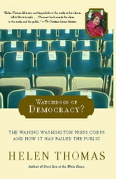 Watchdogs of Democracy? - The Waning Washington Press Corps and How It Has Failed the Public ebook by Helen Thomas