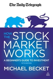 How the Stock Market Works - A Beginner's Guide to Investment ebook by Michael Becket