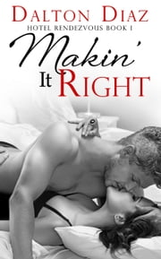 Makin' It Right - Hotel Rendezvous, #1 ebook by Dalton Diaz