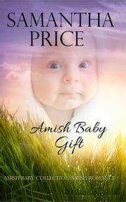 Amish Romance: Amish Baby Gift - Inspirational Romance ebook by Samantha Price