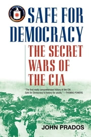 Safe for Democracy - The Secret Wars of the CIA ebook by John Prados
