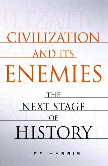 Civilization and Its Enemies - The Next Stage of History eBook by Lee Harris