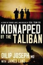 Kidnapped by the Taliban - A Story of Terror, Hope, and Rescue by SEAL Team Six ebook by