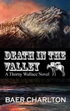 Death in the Valley - A Thorny Wallace Novel, #1 ebook by