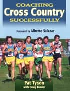 Coaching Cross Country Successfully ebook by Tyson,Pat