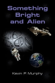 Something Bright and Alien ebook by Kevin P. Murphy