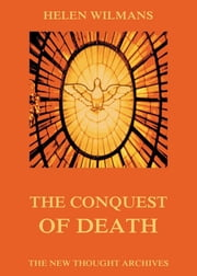 The Conquest of Death ebook by Helen Wilmans