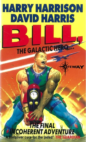 Bill, the Galactic Hero: The Final Incoherent Adventure ebook by Harry Harrison,David Harris