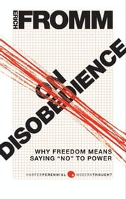 "On Disobedience - 'Why Freedom Means Saying ""No"" to Power ebook by Erich Fromm"
