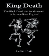 King Death - The Black Death And Its Aftermath In Late-Medieval England ebook by Colin Platt