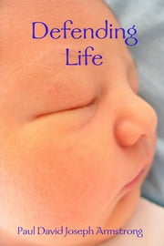 Defending Life ebook by Paul David Joseph Armstrong