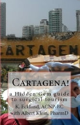 Cartagena! a hidden gem guide to surgical tourism ebook by K. Eckland