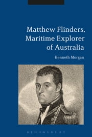 Matthew Flinders, Maritime Explorer of Australia ebook by Professor Kenneth Morgan