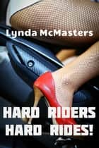 Hard Riders, Hard Rides: 4 Book Biker Erotica Bundle ebook by Lynda McMasters