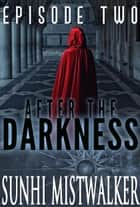 After The Darkness: Episode Two ebook by SunHi Mistwalker
