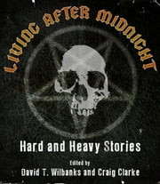 Living After Midnight: Hard and Heavy Stories ebook by David T. Wilbanks