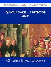 Quintus Oakes - A Detective Story - The Original Classic Edition ebook by Charles Ross Jackson