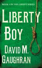 Liberty Boy ebook by David M. Gaughran
