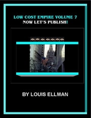 Low Cost Empire Volume 7 – Now Let's Publish ebook by Louis Ellman