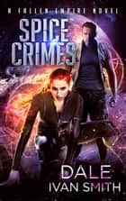 Spice Crimes - A Fallen Empire Novel ebook by Dale Ivan Smith