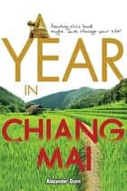 A Year in Chiang Mai ebook by Alexander Gunn