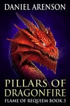 Pillars of Dragonfire ebook by Daniel Arenson