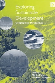 Exploring Sustainable Development - Geographical Perspectives ebook by Martin Purvis,Alan Grainger