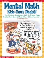 Mental Math Kids Can't Resist!: Tips, Short-cut Strategies, and 60 Fun Practice Pages That Reinforce Essential Math Skills and Boost Test Scores ebook by Piccirilli, Richard S.