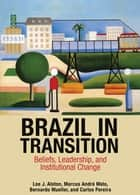 Brazil in Transition - Beliefs, Leadership, and Institutional Change eBook by Bernardo Mueller, Carlos Pereira, Lee J. Alston,...