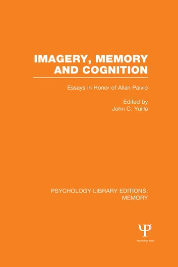 Imagery, Memory and Cognition (PLE: Memory) - Essays in Honor of Allan Paivio ebook by