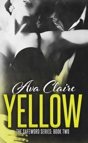 Yellow - The Safeword Series, #2 ebook by Ava Claire