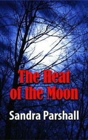 The Heat of the Moon ebook by Sandra Parshall