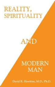Reality, Spirituality and Modern Man ebook by David R. Hawkins