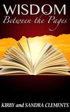 Wisdom Between the Pages ebook by Kirby Clements Sr