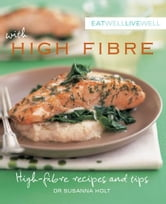 Eat Well Live Well with High Fibre ebook by Murdoch Books Test Kitchen